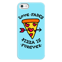 Love Fades, Pizza Is Forever Phone Case
