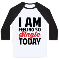 I Am Feeling So Single Today Baseball