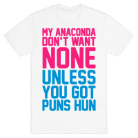 My Anaconda Don't Want None Unless You Got Puns Hun