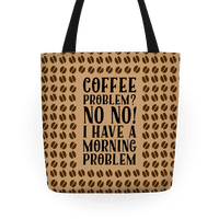 Coffee Problem? No No! I Have a Morning Problem