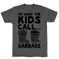 I'm What The Kids Call Garbage