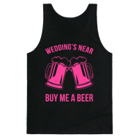 Wedding's Near. Buy Me A Beer