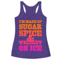 I'm Made of Sugar Spice and Whiskey on Ice Racerback