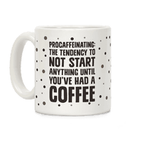 Procaffeinating: The Tendency To Not Start Anything Until You've Had A Coffee