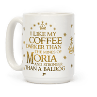 I Like my Coffee Darker Than the Mines of Moria Mug