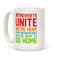 Introverts Unite! We're Here, We're Uncomfortable And We Want To Go Home Mug