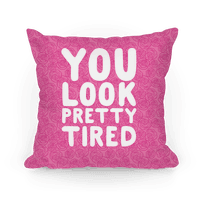 You Look Pretty Tired
