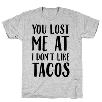 You Lost Me At I Don't Like Tacos