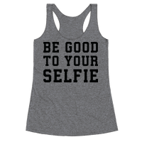 Be Good To Your Selfie