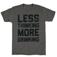 Less Thinking, More Drinking