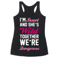 I'm Sweet and She's Wild Together We're Dangerous Racerback