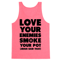 Love Your Enemies Smoke Your Pot