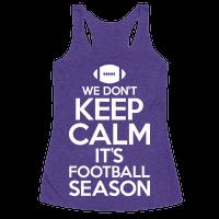 We Don't Keep Calm It's Football Season