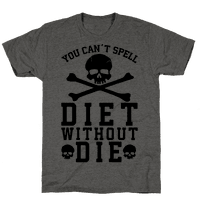 You Can't Spell Diet Without Die