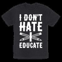 I Don't Hate, I Educate