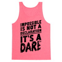 Impossible is Not a Declaration; It's a Dare