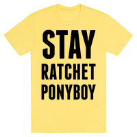 Stay Ratchet Ponyboy