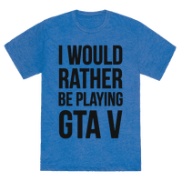 I'd Rather Be Playing GTA V