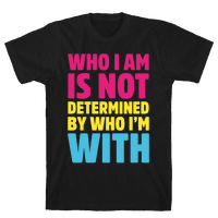 Who I Am Is Not Determined By Who I'm With (Pansexual)