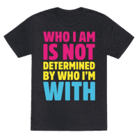 Who I Am Is Not Determined By Who I'm With (Pansexual) Tee