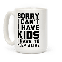 Sorry I Can't I Have Kids I Have To Keep Alive