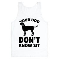 Your Dog Don't Know Sit Tank