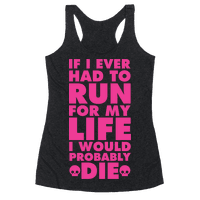 If I Ever Had to Run for my Life I Would Probably Die Racerback