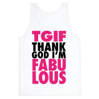 TGIF: Thank God I'm Fabulous