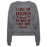 I Love My Children Almost As Much As I Love Wine (Almost)