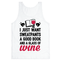 I Just Want Sweatpants A Good Book And A Glass Of Wine Tank