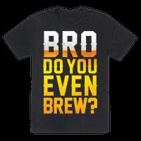 Bro Do You Even Brew? Tee