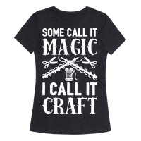 Some Call It Magic I Call It Craft