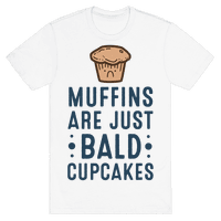 Muffins are Just Bald Cupcakes