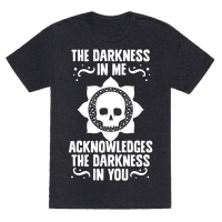 The Darkness In Me Acknowledges The Darkness in You