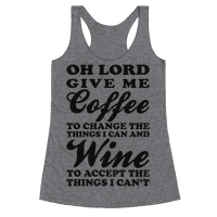 Oh Lord, Give Me Coffee To Change The Things I Can and Wine To Accept The Things I Can't