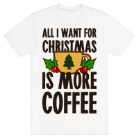 All I Want for Christmas is More Coffee