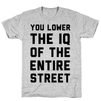 You Lower the IQ of the Entire Street