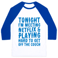 Tonight I'm Meeting Netflix And Playing Hard To Get Off The Couch Baseball