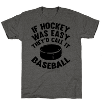 If Hockey Was Easy They'd Call It Baseball