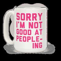 Sorry. I'm Not Good At Peopleing Mug