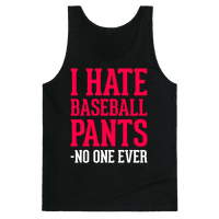 I Hate Baseball Pants