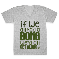 If We All Had a Bong We'd All Get Along (V-Neck)
