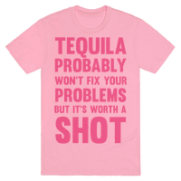 Tequila Probably Won't Fix Your Problems But It's Worth A Shot