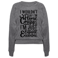 I Wouldn't Say I'm Horse Crazy I'm Just Equine Eccentric