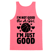 I'm Not Good For A Girl I'm Just Good Basketball