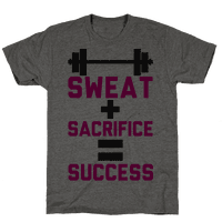 Sweat + Sacrifice = Success