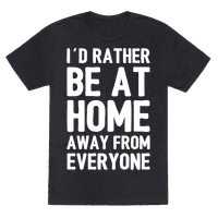 I'd Rather Be At Home Away From Everyone Tee