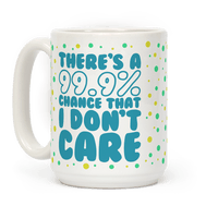 There's A 99.9% Chance That I Don't Care Mug