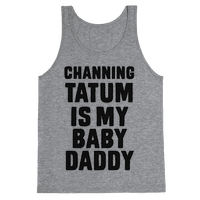 Channing Tatum is My Baby Daddy