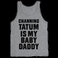Channing Tatum is My Baby Daddy Tank